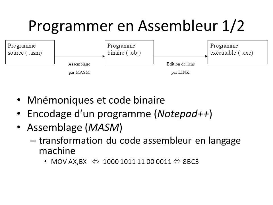 Programmer en Assembleur 1/2 Mnémoniques et code binaire Encodage dun programme (Notepad++) Assemblage (MASM) – transformation du code assembleur en l