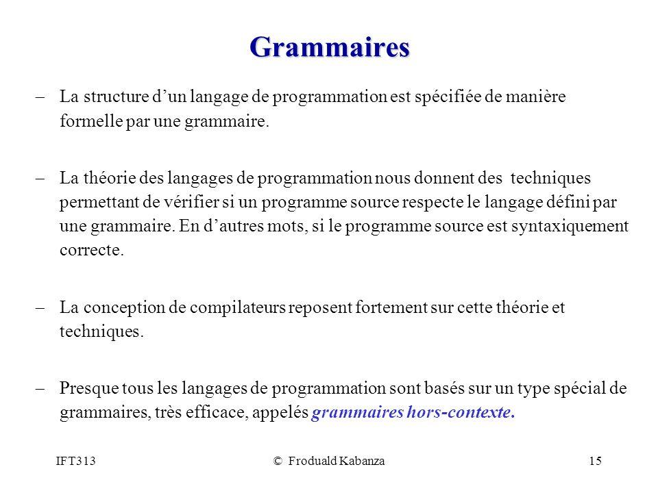 IFT313© Froduald Kabanza15 Grammaires La structure dun langage de programmation est spécifiée de manière formelle par une grammaire. La théorie des la