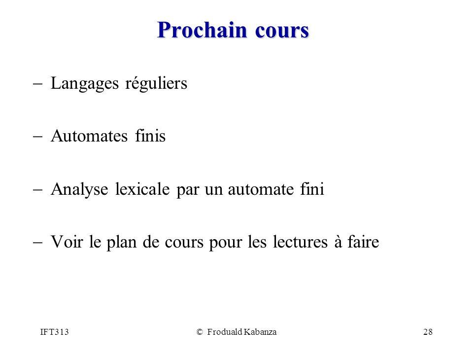 IFT313© Froduald Kabanza28 Prochain cours Langages réguliers Automates finis Analyse lexicale par un automate fini Voir le plan de cours pour les lect