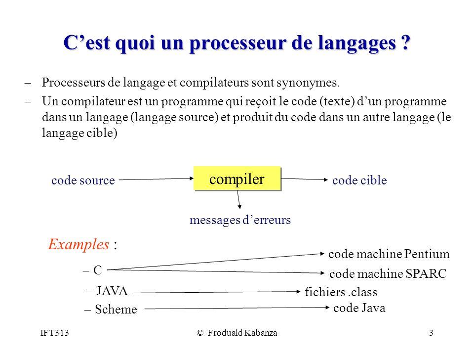 IFT313© Froduald Kabanza3 Cest quoi un processeur de langages ? Processeurs de langage et compilateurs sont synonymes. Un compilateur est un programme