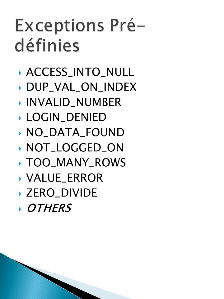 ACCESS_INTO_NULL DUP_VAL_ON_INDEX INVALID_NUMBER LOGIN_DENIED NO_DATA_FOUND NOT_LOGGED_ON TOO_MANY_ROWS VALUE_ERROR ZERO_DIVIDE OTHERS