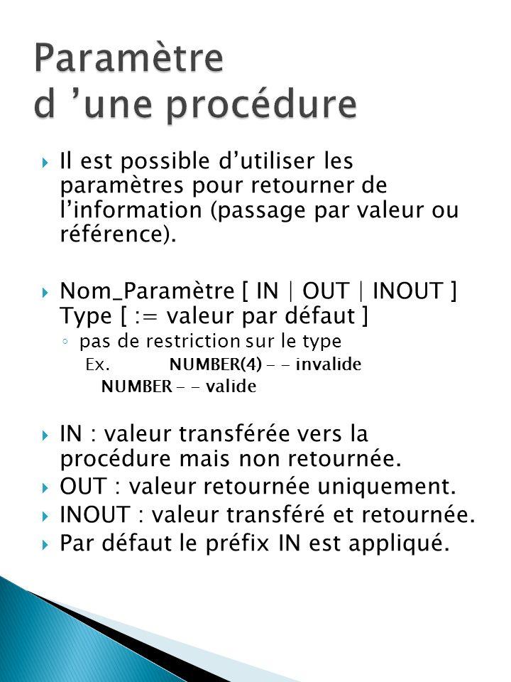 Il est possible dutiliser les paramètres pour retourner de linformation (passage par valeur ou référence).