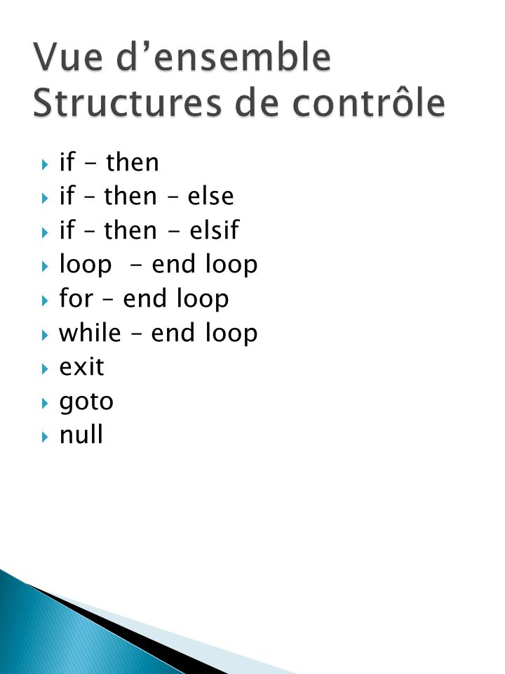 if - then if – then – else if – then - elsif loop - end loop for – end loop while – end loop exit goto null