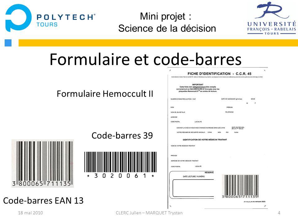 4CLERC Julien – MARQUET Trystan Mini projet : Science de la décision Formulaire et code-barres Code-barres EAN 13 Formulaire Hemoccult II 18 mai 2010
