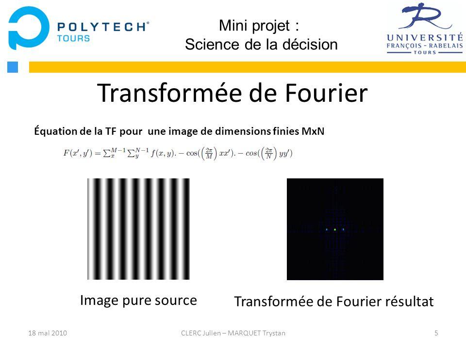 5CLERC Julien – MARQUET Trystan Mini projet : Science de la décision Transformée de Fourier Image pure source Transformée de Fourier résultat Équation
