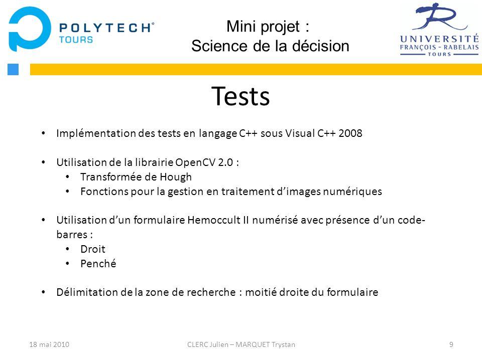 9CLERC Julien – MARQUET Trystan Mini projet : Science de la décision Tests Implémentation des tests en langage C++ sous Visual C++ 2008 Utilisation de
