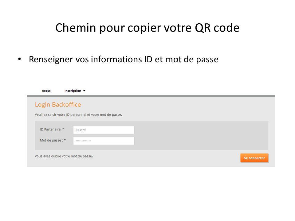 Chemin pour copier votre QR code Renseigner vos informations ID et mot de passe
