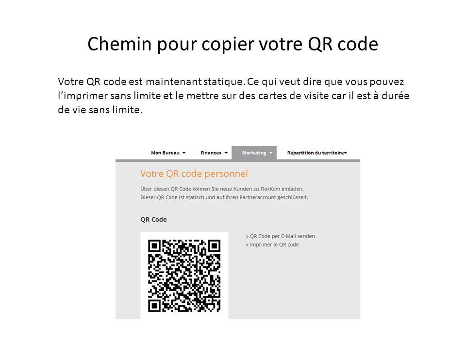 Chemin pour copier votre QR code Votre QR code est maintenant statique. Ce qui veut dire que vous pouvez limprimer sans limite et le mettre sur des ca