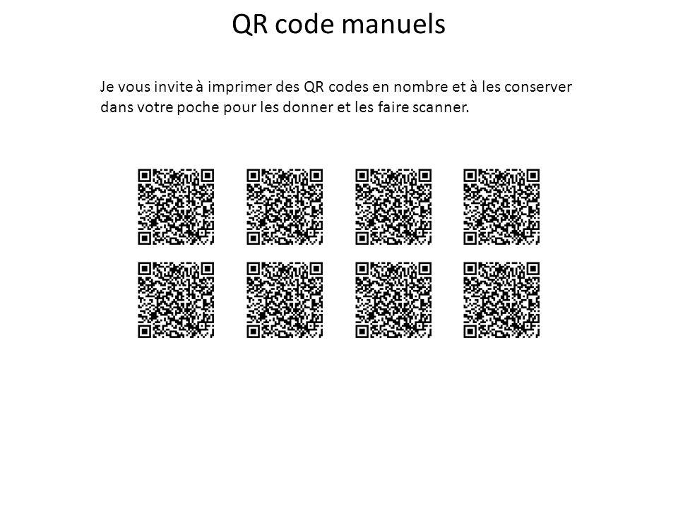 QR code manuels Je vous invite à imprimer des QR codes en nombre et à les conserver dans votre poche pour les donner et les faire scanner.