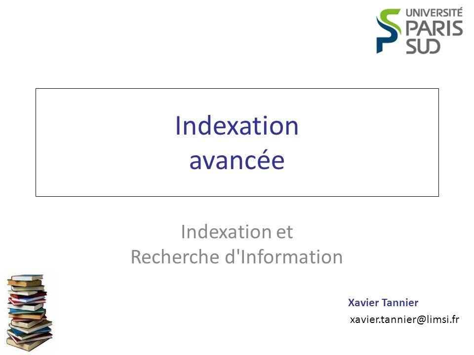Xavier Tannier xavier.tannier@limsi.fr Indexation avancée Indexation et Recherche d'Information