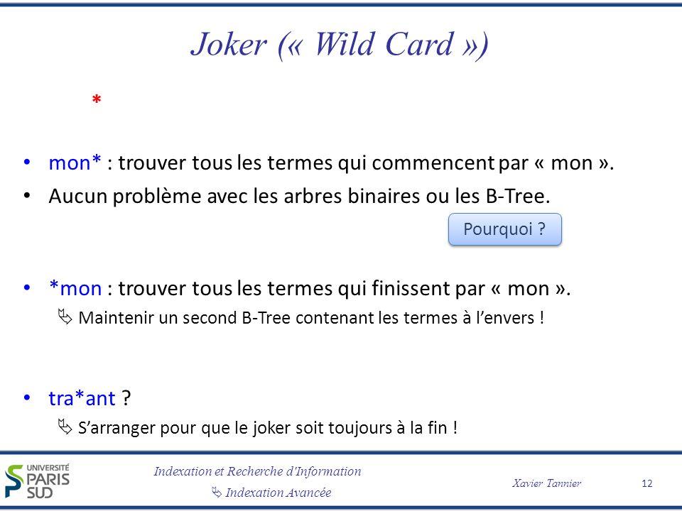 Indexation et Recherche d'Information Indexation Avancée Xavier Tannier Joker (« Wild Card ») * mon* : trouver tous les termes qui commencent par « mo