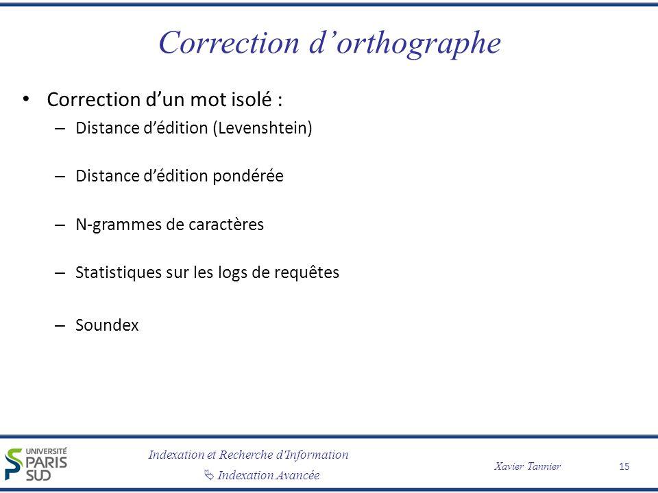 Indexation et Recherche d'Information Indexation Avancée Xavier Tannier Correction dorthographe Correction dun mot isolé : – Distance dédition (Levens