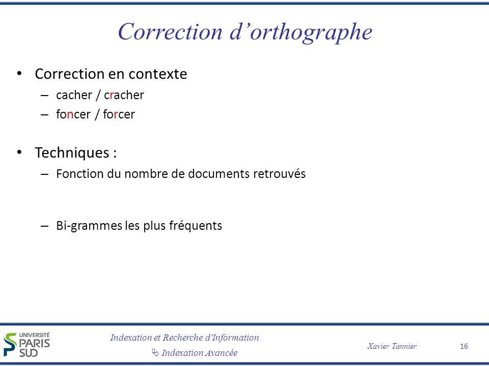 Indexation et Recherche d'Information Indexation Avancée Xavier Tannier Correction dorthographe Correction en contexte – cacher / cracher – foncer / f