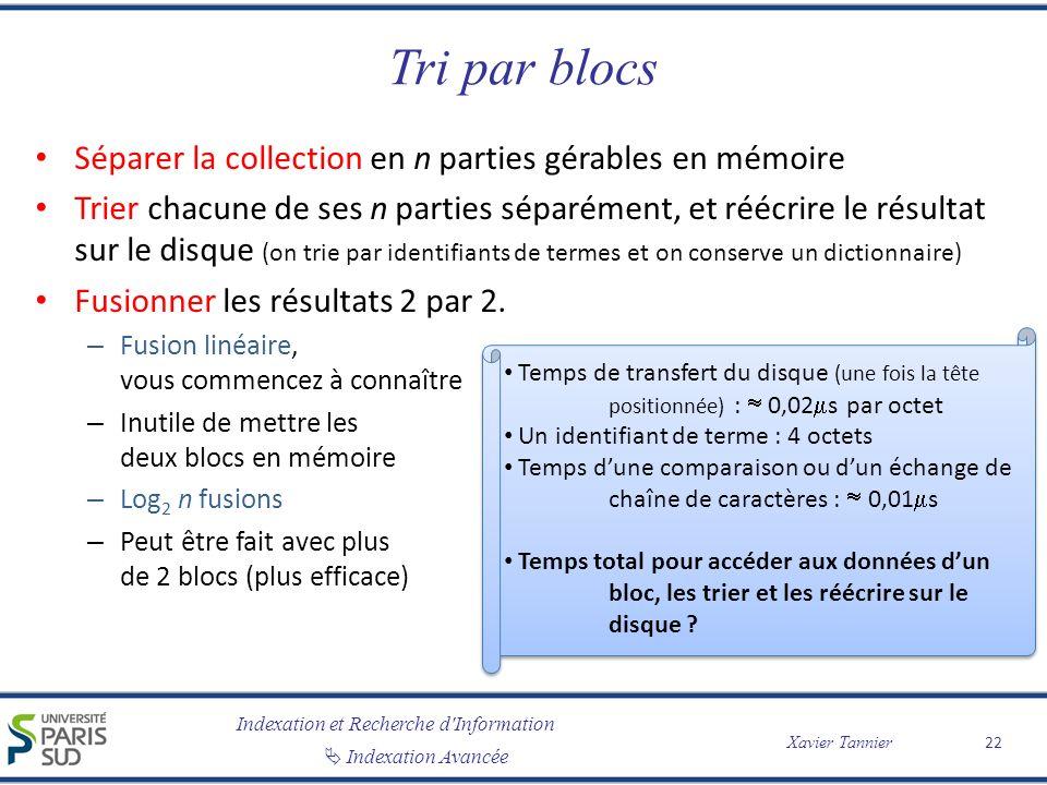 Indexation et Recherche d'Information Indexation Avancée Xavier Tannier Tri par blocs Séparer la collection en n parties gérables en mémoire Trier cha