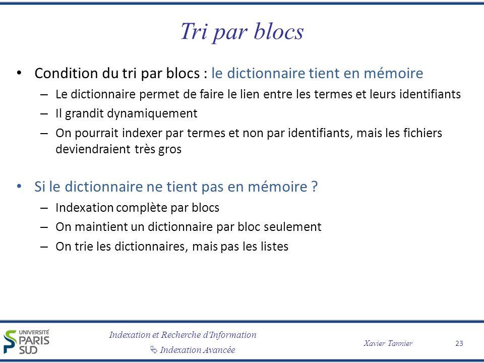 Indexation et Recherche d'Information Indexation Avancée Xavier Tannier Tri par blocs Condition du tri par blocs : le dictionnaire tient en mémoire –