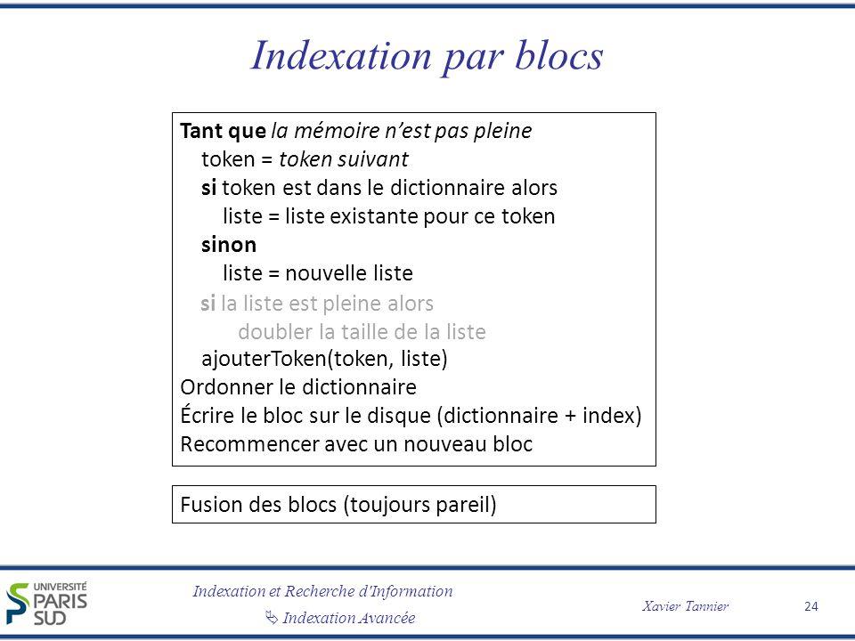 Indexation et Recherche d'Information Indexation Avancée Xavier Tannier Indexation par blocs 24 Tant que la mémoire nest pas pleine token = token suiv