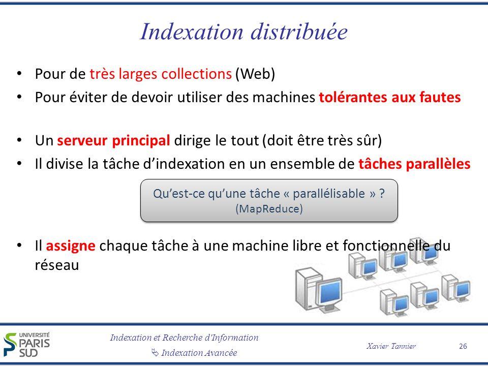 Indexation et Recherche d'Information Indexation Avancée Xavier Tannier Indexation distribuée Pour de très larges collections (Web) Pour éviter de dev