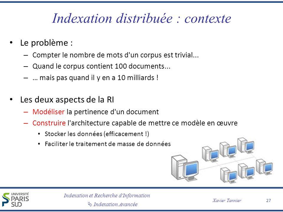 Indexation et Recherche d'Information Indexation Avancée Xavier Tannier Indexation distribuée : contexte Le problème : – Compter le nombre de mots d'u