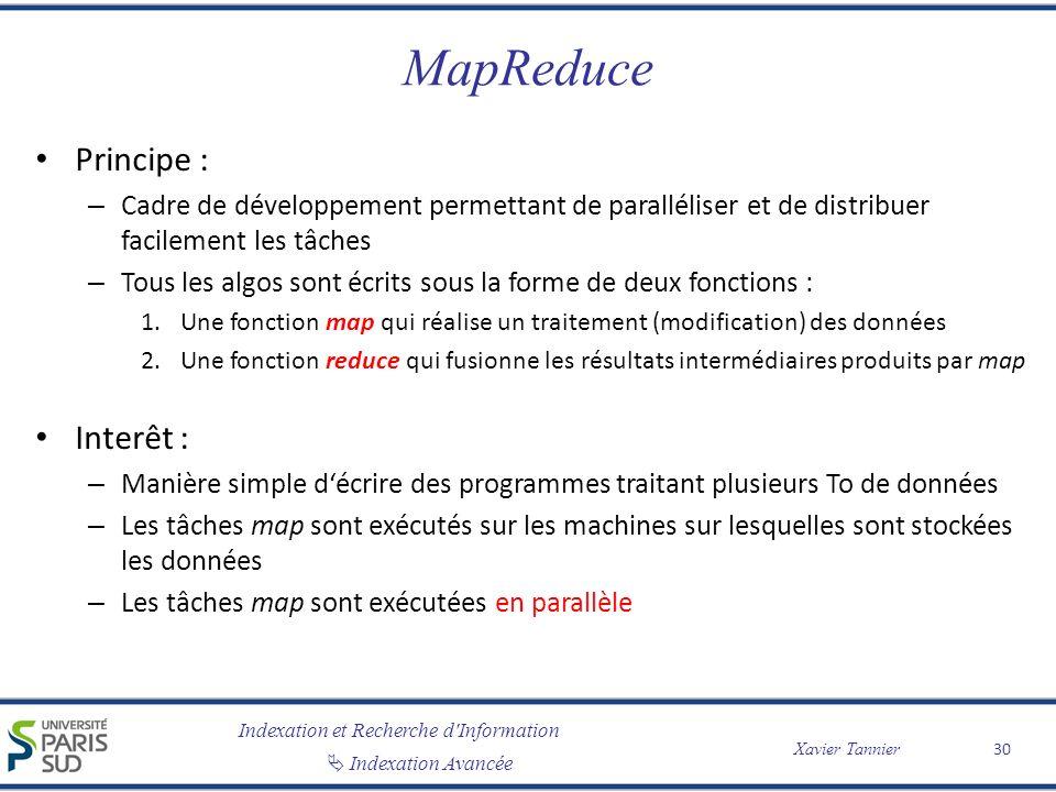 Indexation et Recherche d'Information Indexation Avancée Xavier Tannier MapReduce Principe : – Cadre de développement permettant de paralléliser et de