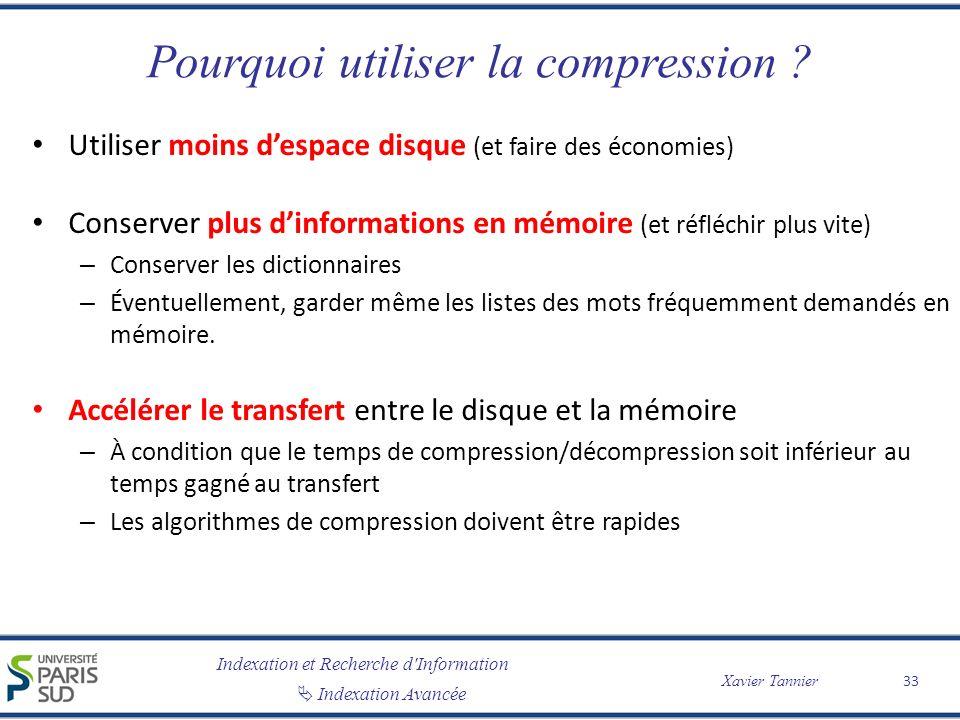 Indexation et Recherche d'Information Indexation Avancée Xavier Tannier Pourquoi utiliser la compression ? Utiliser moins despace disque (et faire des