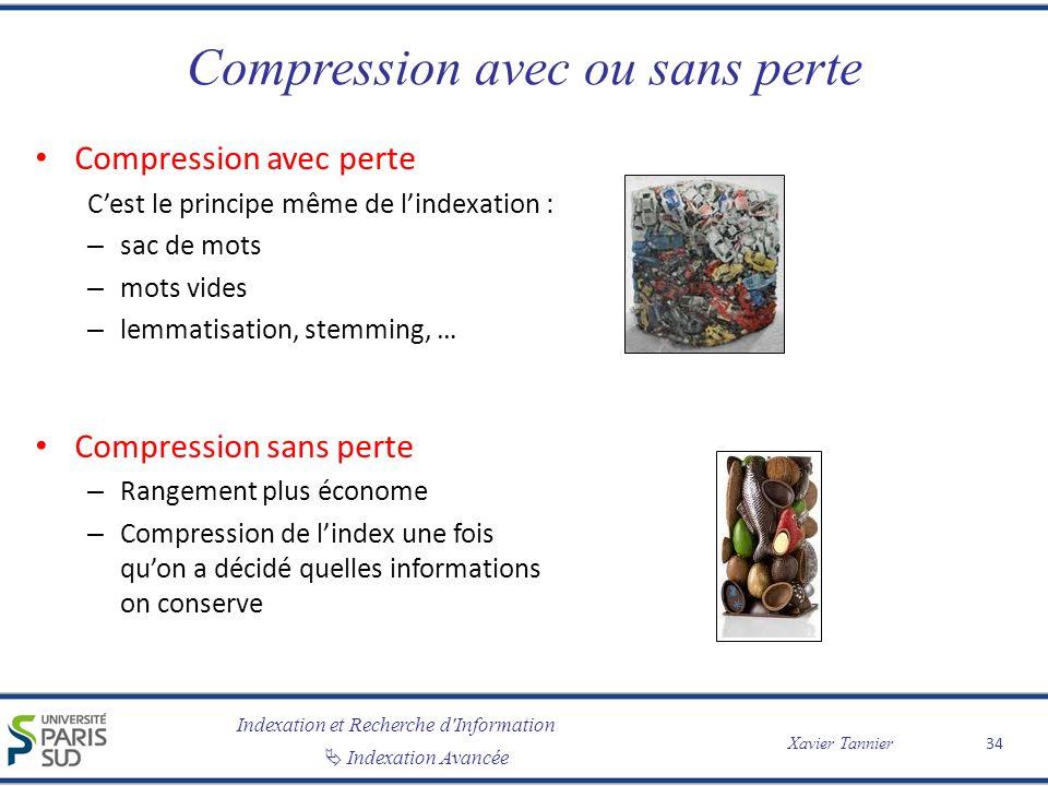 Indexation et Recherche d'Information Indexation Avancée Xavier Tannier Compression avec ou sans perte Compression avec perte Cest le principe même de