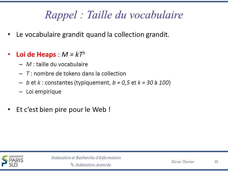 Indexation et Recherche d'Information Indexation Avancée Xavier Tannier Rappel : Taille du vocabulaire Le vocabulaire grandit quand la collection gran