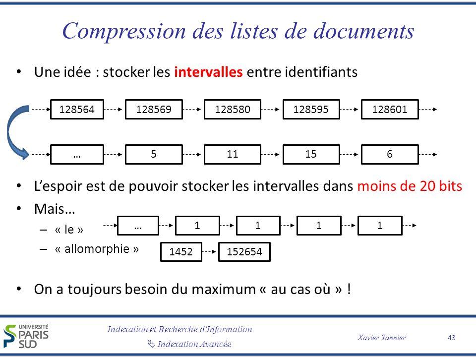 Indexation et Recherche d'Information Indexation Avancée Xavier Tannier Compression des listes de documents Une idée : stocker les intervalles entre i