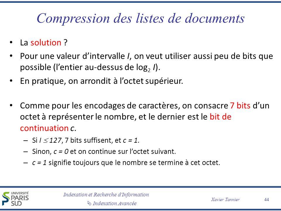 Indexation et Recherche d'Information Indexation Avancée Xavier Tannier Compression des listes de documents La solution ? Pour une valeur dintervalle