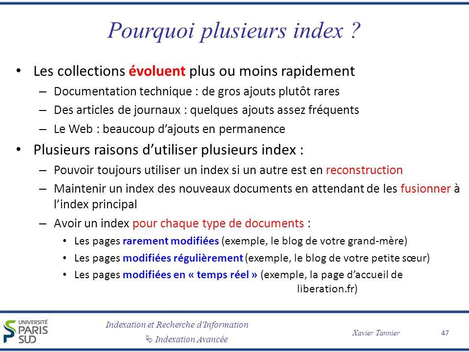 Indexation et Recherche d'Information Indexation Avancée Xavier Tannier Pourquoi plusieurs index ? Les collections évoluent plus ou moins rapidement –