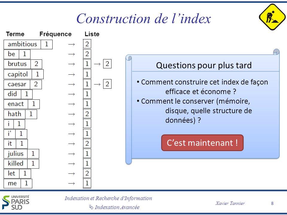 Indexation et Recherche d'Information Xavier Tannier Indexation Avancée Construction de lindex 8 TermeFréquence Liste Questions pour plus tard Comment