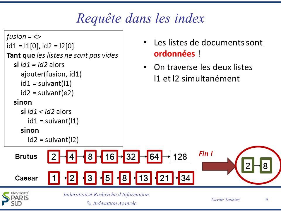 Indexation et Recherche d'Information Indexation Avancée Xavier Tannier Requête dans les index Les listes de documents sont ordonnées ! On traverse le