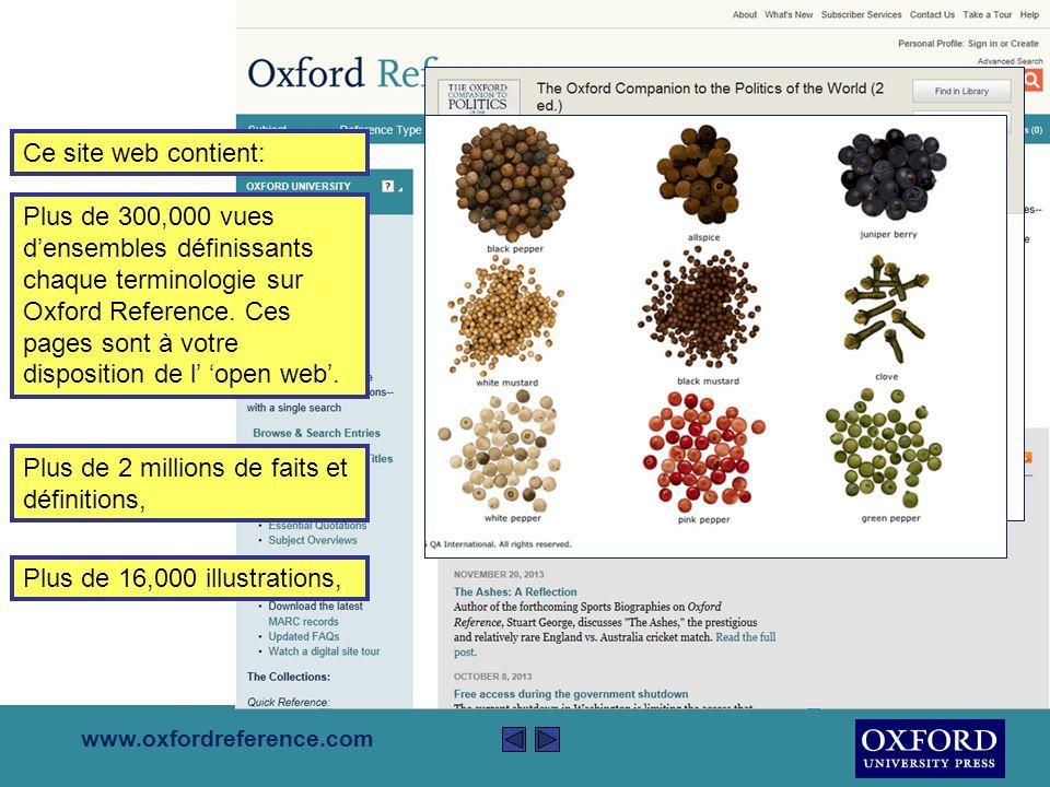www.oxfordreference.com Oxford Reference est la base des publications de référence dOxford; ce site web rassemble plus de 2 millions dentrées, dont plusieurs sont illustrées.