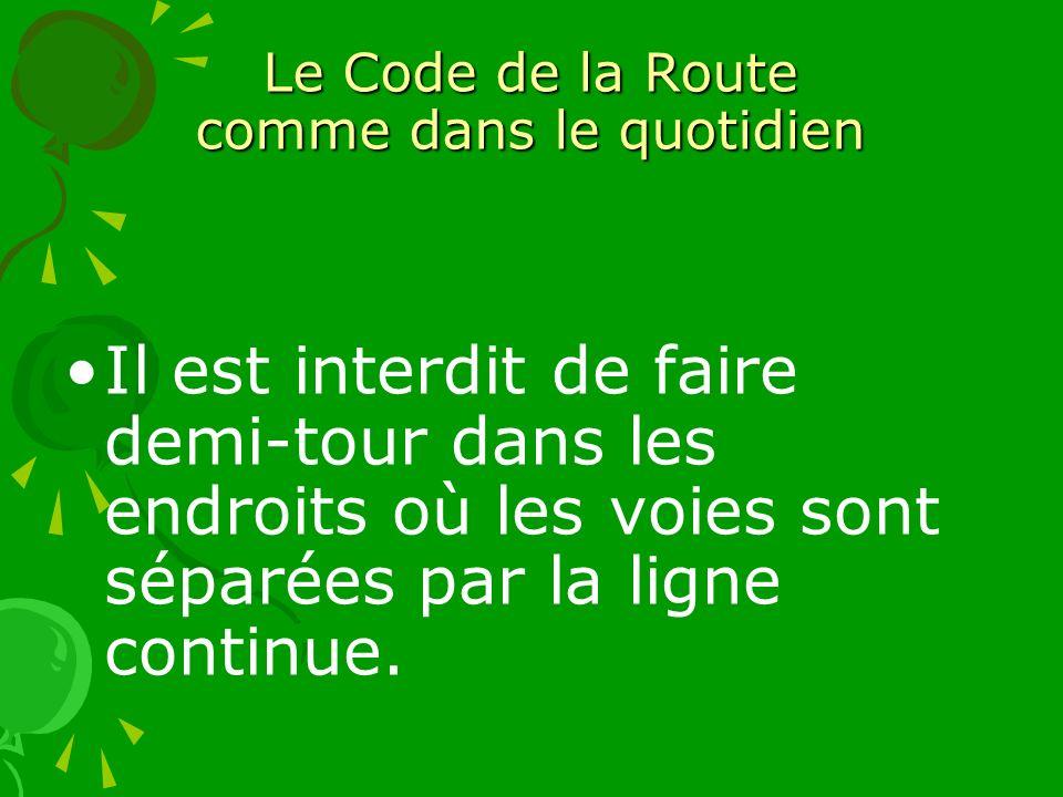 Le Code de la Route comme dans le quotidien Il est interdit de faire demi-tour dans les endroits où les voies sont séparées par la ligne continue.