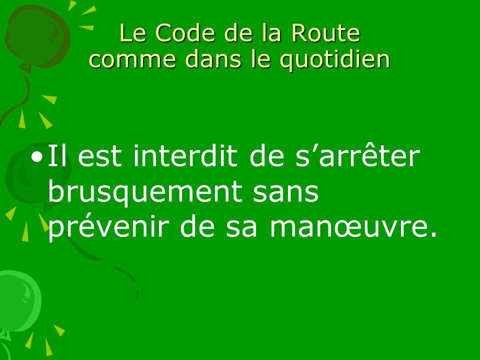 Le Code de la Route comme dans le quotidien Il est interdit de sarrêter brusquement sans prévenir de sa manœuvre.