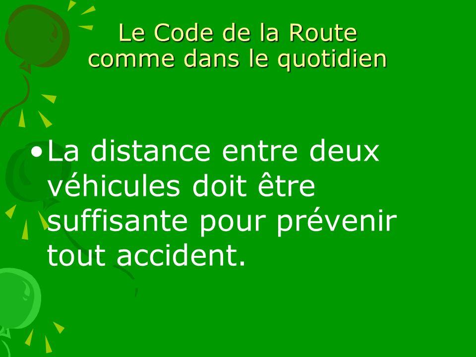 Le Code de la Route comme dans le quotidien La distance entre deux véhicules doit être suffisante pour prévenir tout accident.