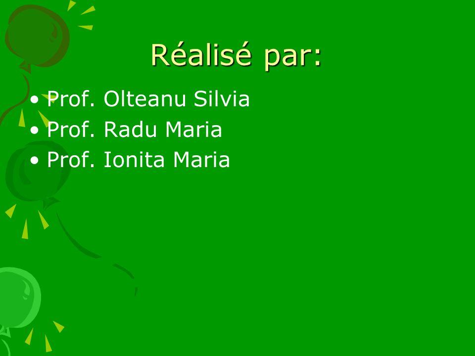 Réalisé par: Prof. Olteanu Silvia Prof. Radu Maria Prof. Ionita Maria