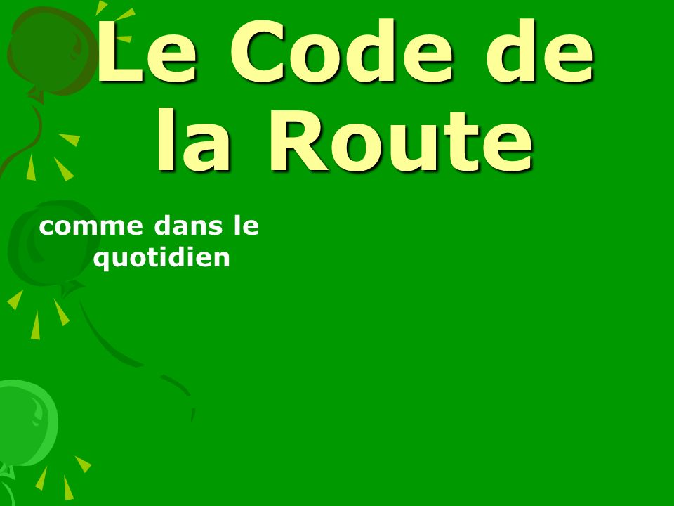 Le Code de la Route comme dans le quotidien Le conducteur doit sarrêter: - avant la ligne blanche au sol du stop ou du passage piétons.