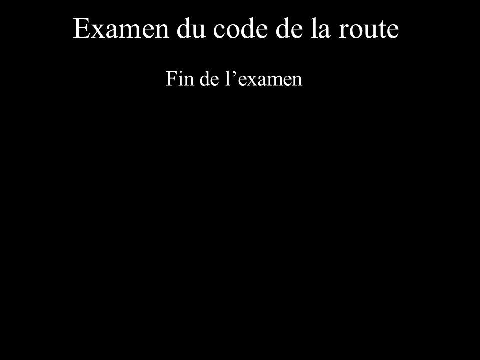 Examen du code de la route Fin de lexamen