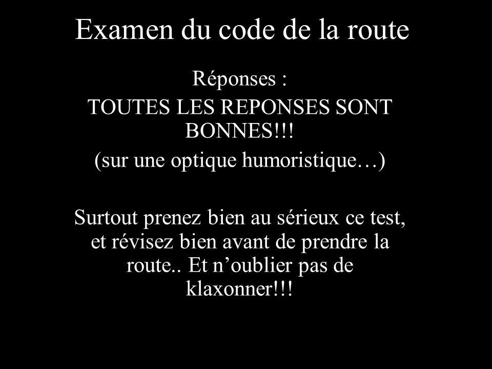 Examen du code de la route Réponses : TOUTES LES REPONSES SONT BONNES!!.