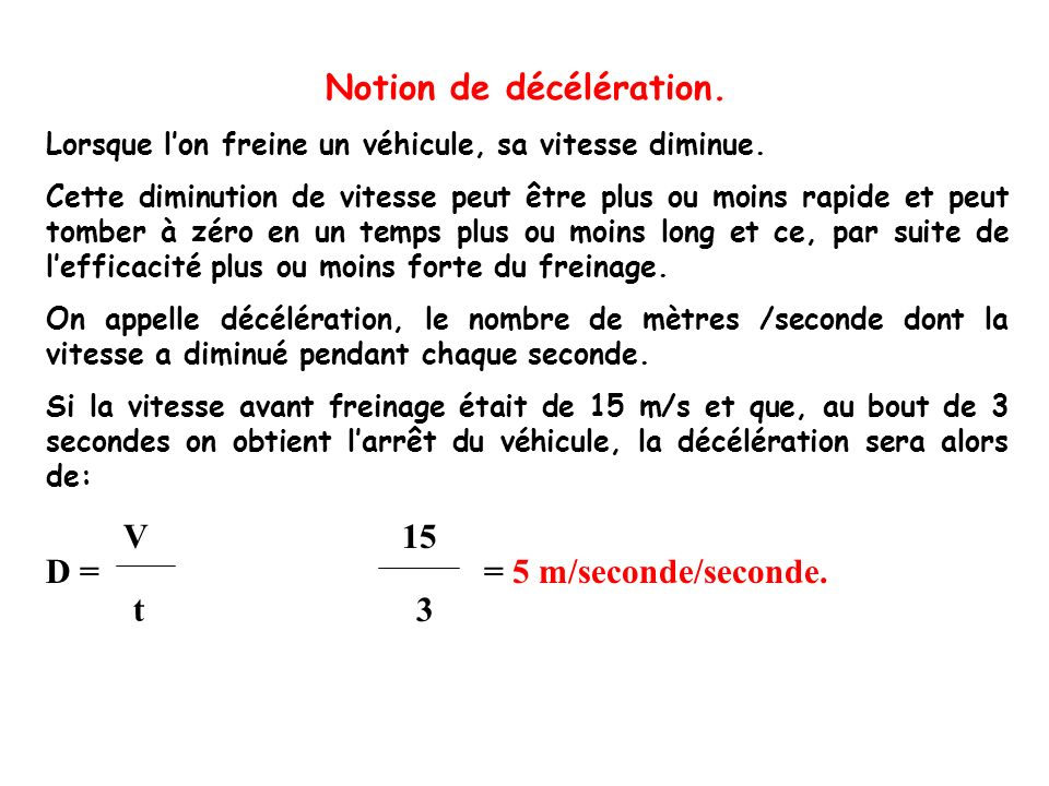 Le facteur physique: Cest ladhérence.Ladhérence varie avec la masse du véhicule.