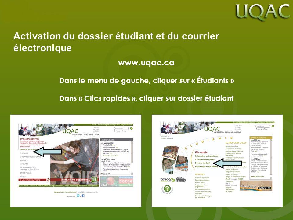 Activation du dossier étudiant et du courrier électronique www.uqac.ca Dans le menu de gauche, cliquer sur « Étudiants » Dans « Clics rapides », cliqu