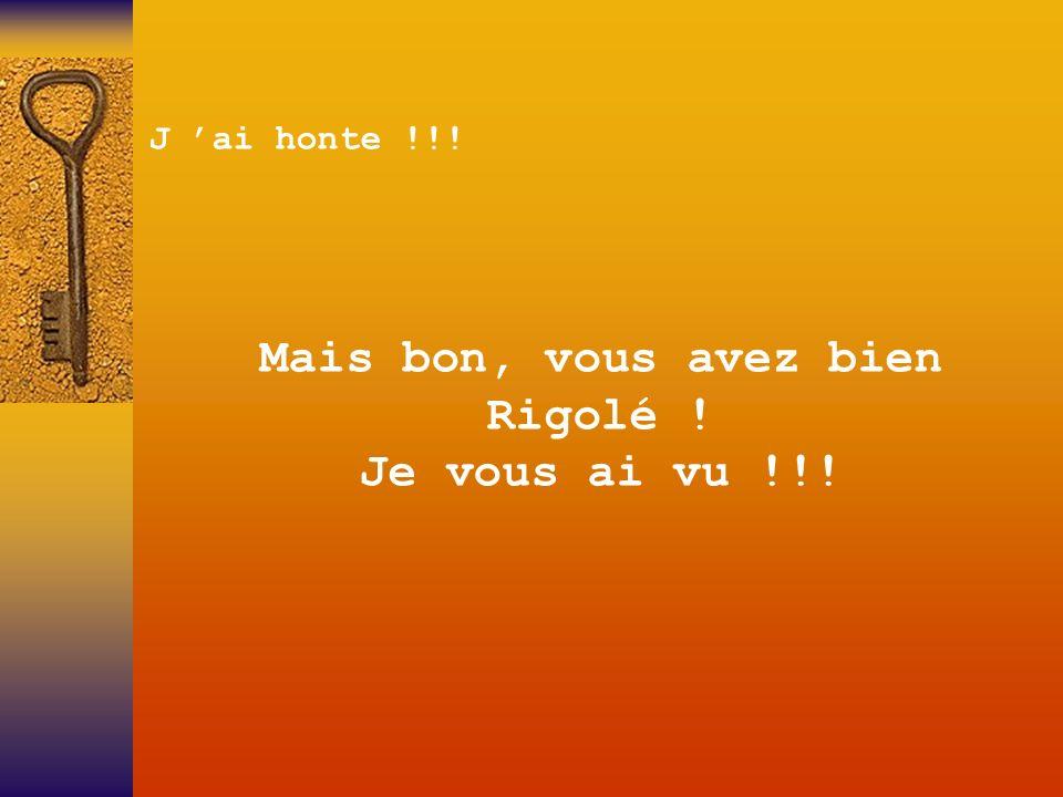 J ai honte !!! Mais bon, vous avez bien Rigolé ! Je vous ai vu !!!