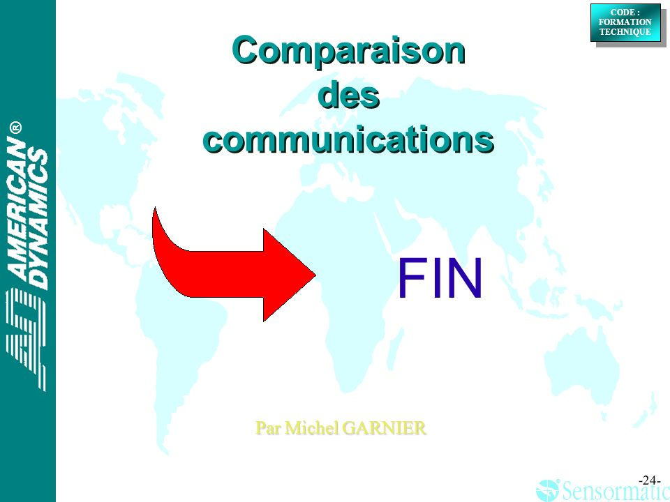 ® ® CODE : FORMATION TECHNIQUE CODE : FORMATION TECHNIQUE -24- FIN Comparaison des communications Par Michel GARNIER