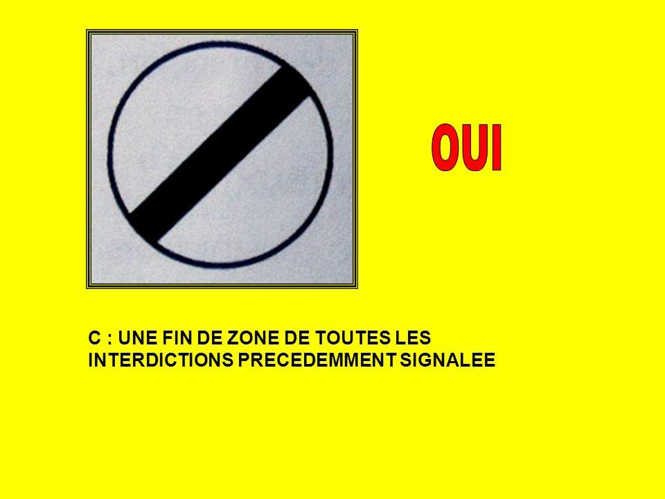C : UNE FIN DE ZONE DE TOUTES LES INTERDICTIONS PRECEDEMMENT SIGNALEE