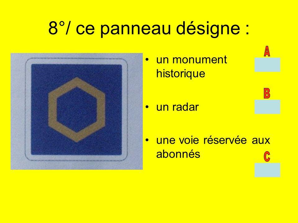 8°/ ce panneau désigne : un monument historique un radar une voie réservée aux abonnés