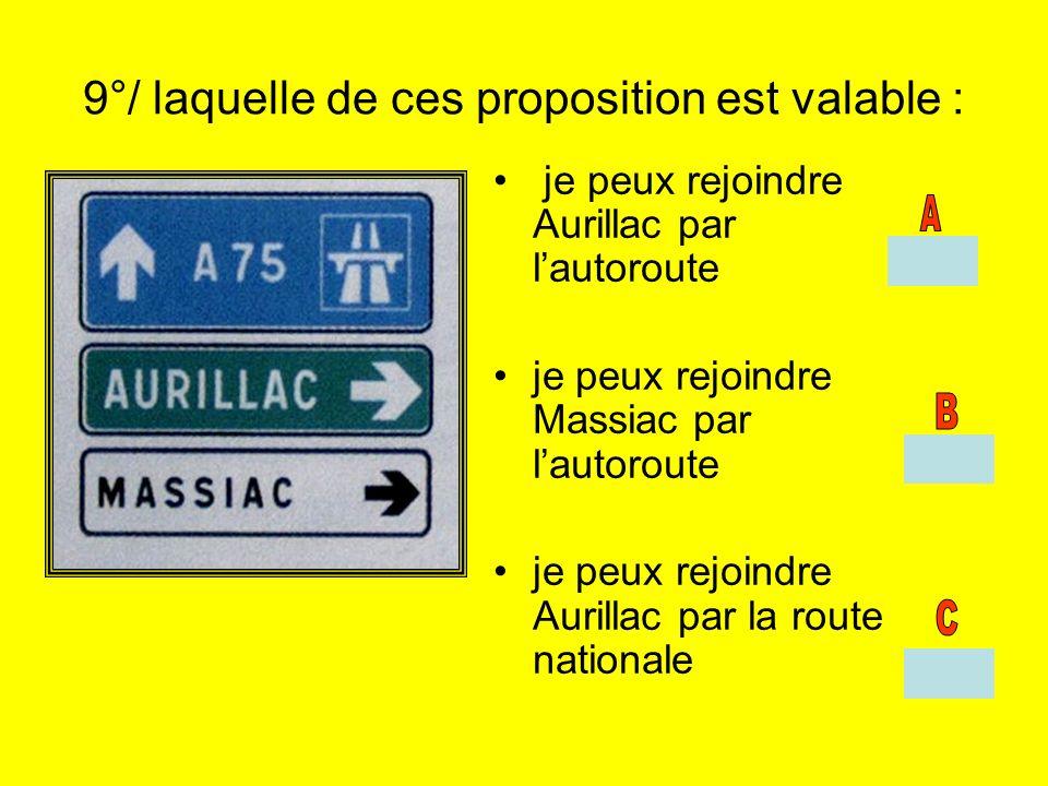 9°/ laquelle de ces proposition est valable : je peux rejoindre Aurillac par lautoroute je peux rejoindre Massiac par lautoroute je peux rejoindre Aur