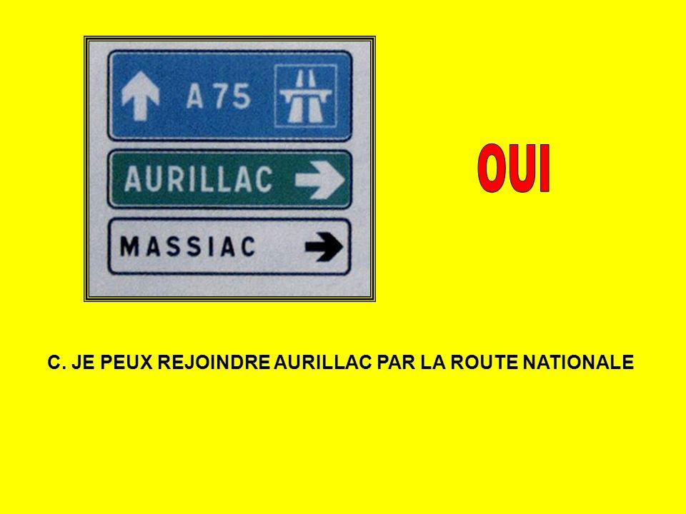 C. JE PEUX REJOINDRE AURILLAC PAR LA ROUTE NATIONALE