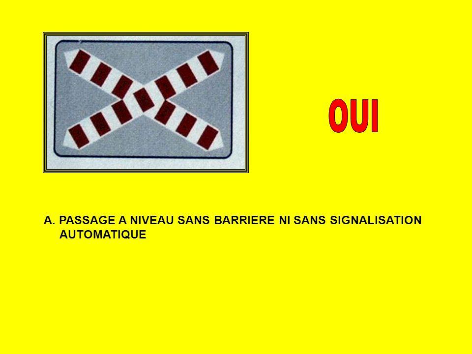 A. PASSAGE A NIVEAU SANS BARRIERE NI SANS SIGNALISATION AUTOMATIQUE