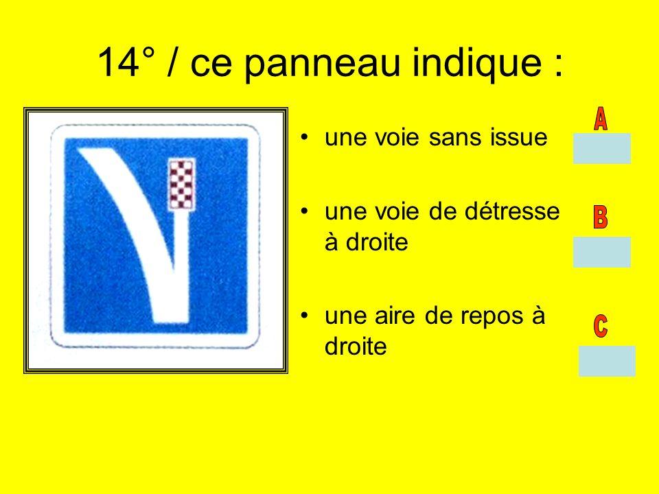 14° / ce panneau indique : une voie sans issue une voie de détresse à droite une aire de repos à droite