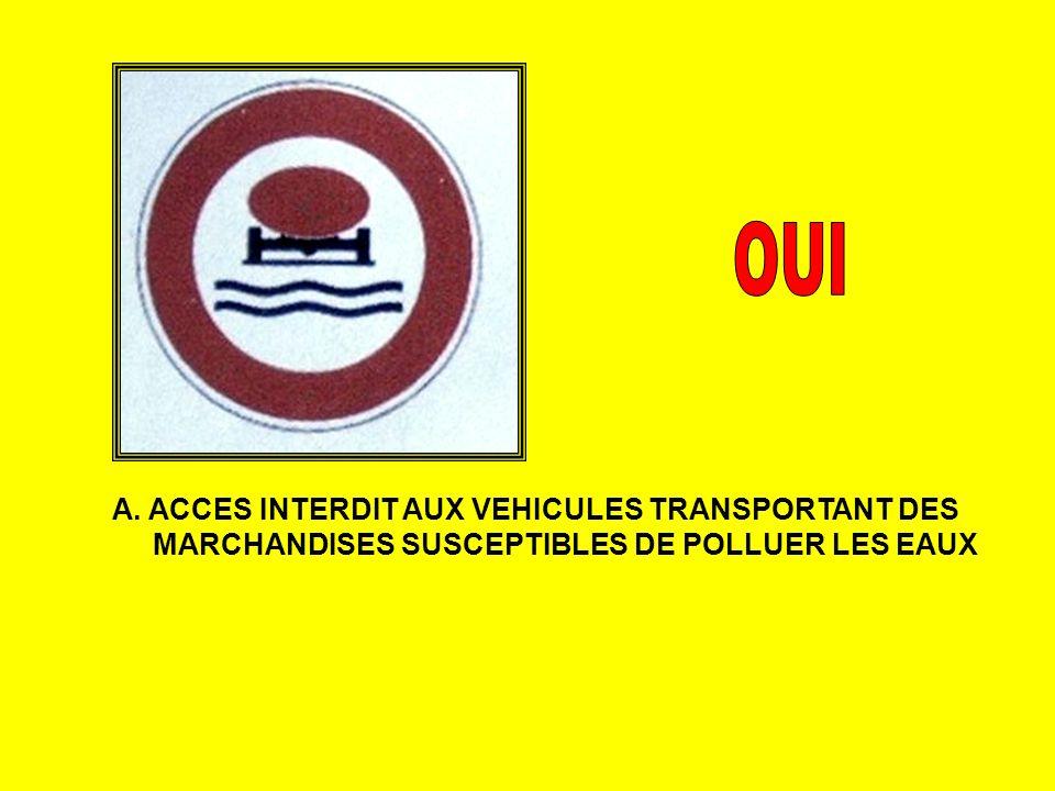 A. ACCES INTERDIT AUX VEHICULES TRANSPORTANT DES MARCHANDISES SUSCEPTIBLES DE POLLUER LES EAUX